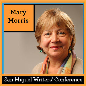 San Miguel Writers' Conference: Mary Morris