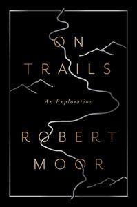 On Trails, An Exploration by Robert Moor