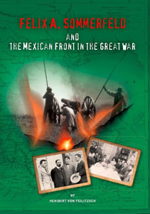 Felix A. Sommerfeld and the Mexican Front in the Great War by Heribert von Feilitzsch