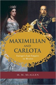 Maximillian and Carlota-Europe s Last Empire in Mexico